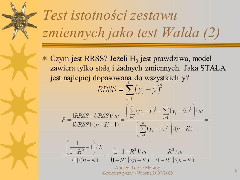 Andrzej Torój - Metody ekonometryczne - Wiosna 2007/2008 6 Test istotności zestawu zmiennych jako test Walda (2) Czym jest RRSS? Jeżeli H 0 jest prawd