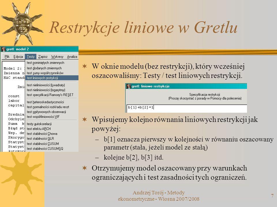 Andrzej Torój - Metody ekonometryczne - Wiosna 2007/2008 7 Restrykcje liniowe w Gretlu W oknie modelu (bez restrykcji), który wcześniej oszacowaliśmy:
