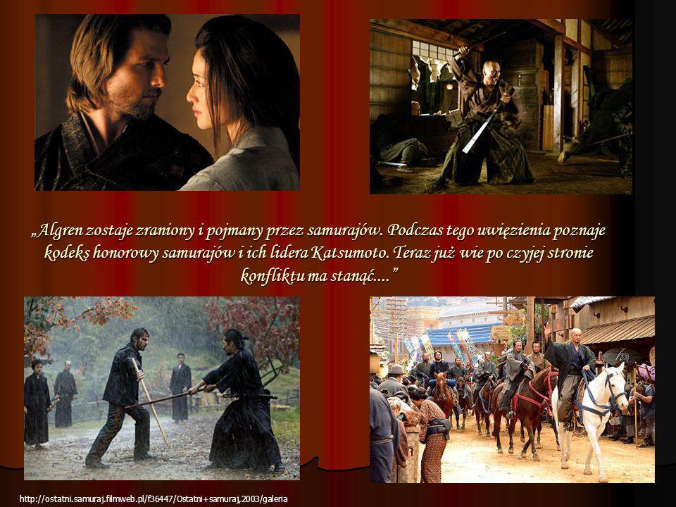Algren zostaje zraniony i pojmany przez samurajów. Podczas tego uwięzienia poznaje kodeks honorowy samurajów i ich lidera Katsumoto. Teraz już wie po