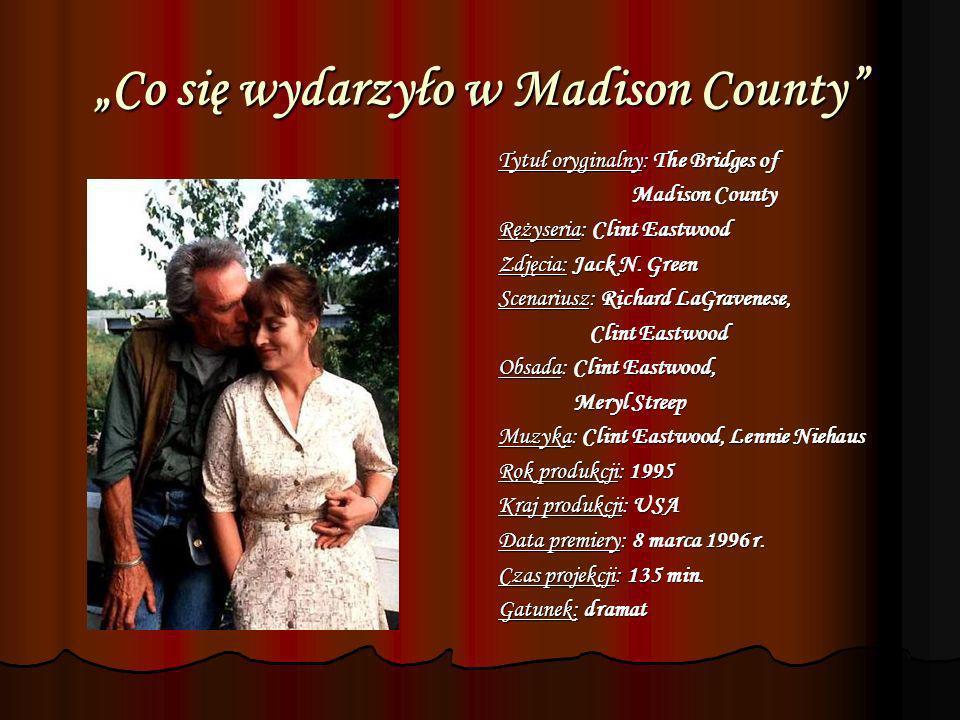 Co się wydarzyło w Madison County Tytuł oryginalny: The Bridges of Madison County Madison County Reżyseria: Clint Eastwood Zdjęcia: Jack N. Green Scen