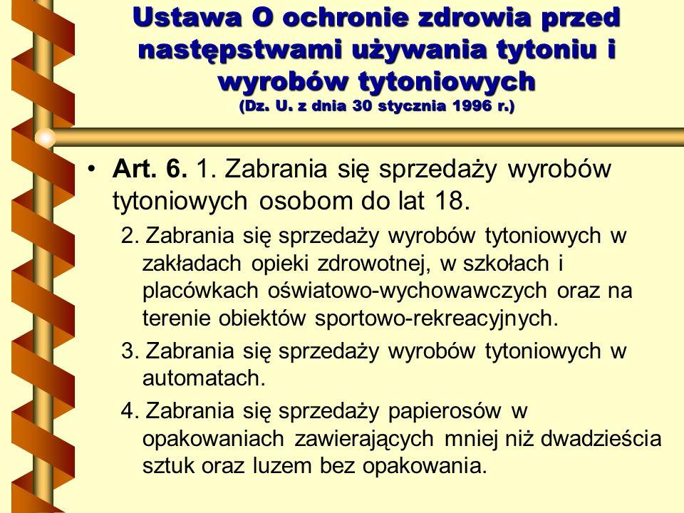Art. 6. 1. Zabrania się sprzedaży wyrobów tytoniowych osobom do lat 18. 2. Zabrania się sprzedaży wyrobów tytoniowych w zakładach opieki zdrowotnej, w