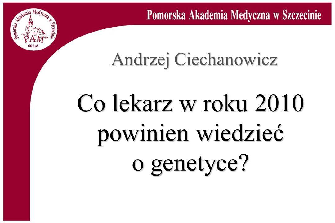 Co lekarz w roku 2010 powinien wiedzieć o genetyce? Andrzej Ciechanowicz