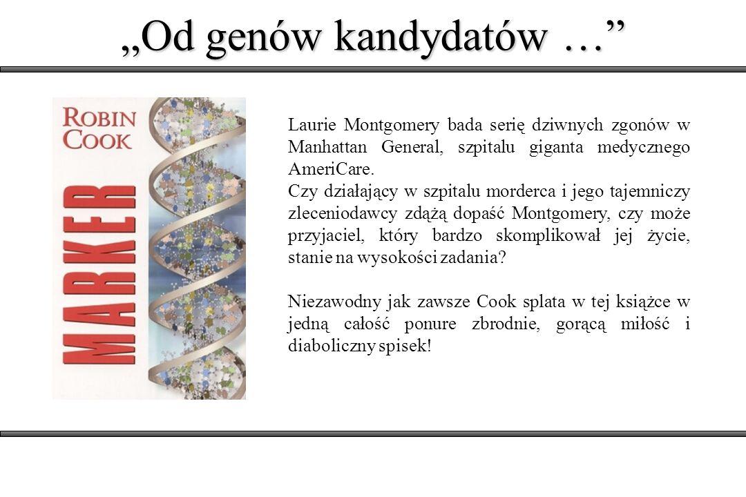Otwórz dowolny katalog ludzkiego genomu, a nie zobaczysz listy ludzkich możliwości, tylko listę chorób, w większości nazwanych od par mało znanych lekarzy z Europy Środkowej.