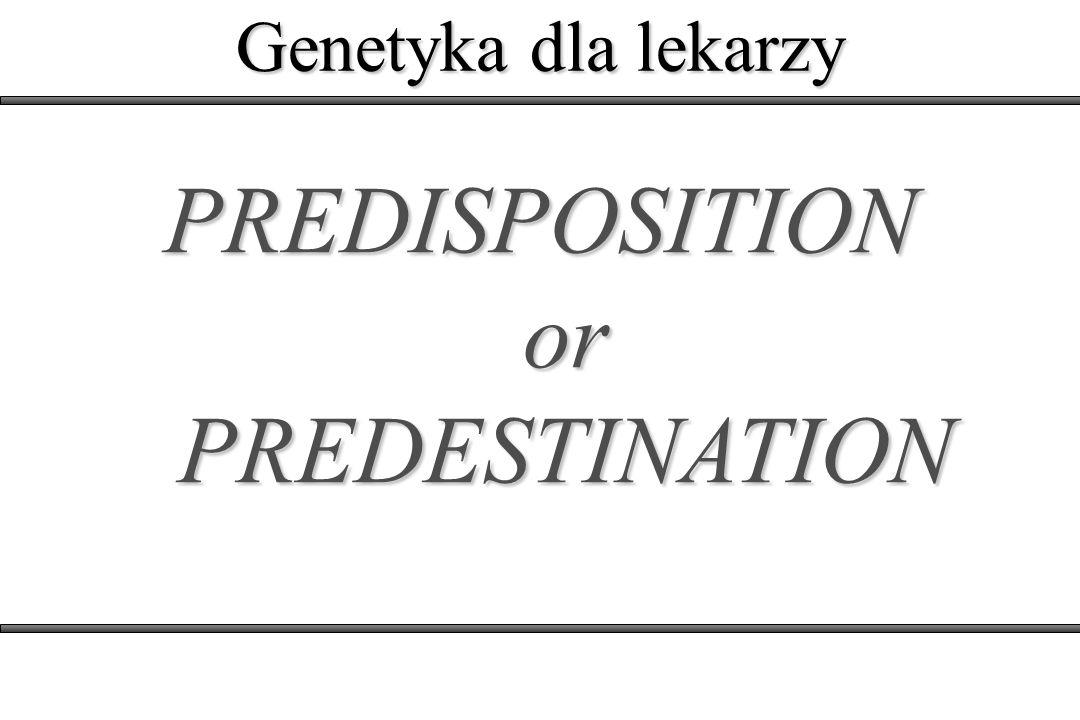 PREDISPOSITION or PREDESTINATION Genetyka dla lekarzy