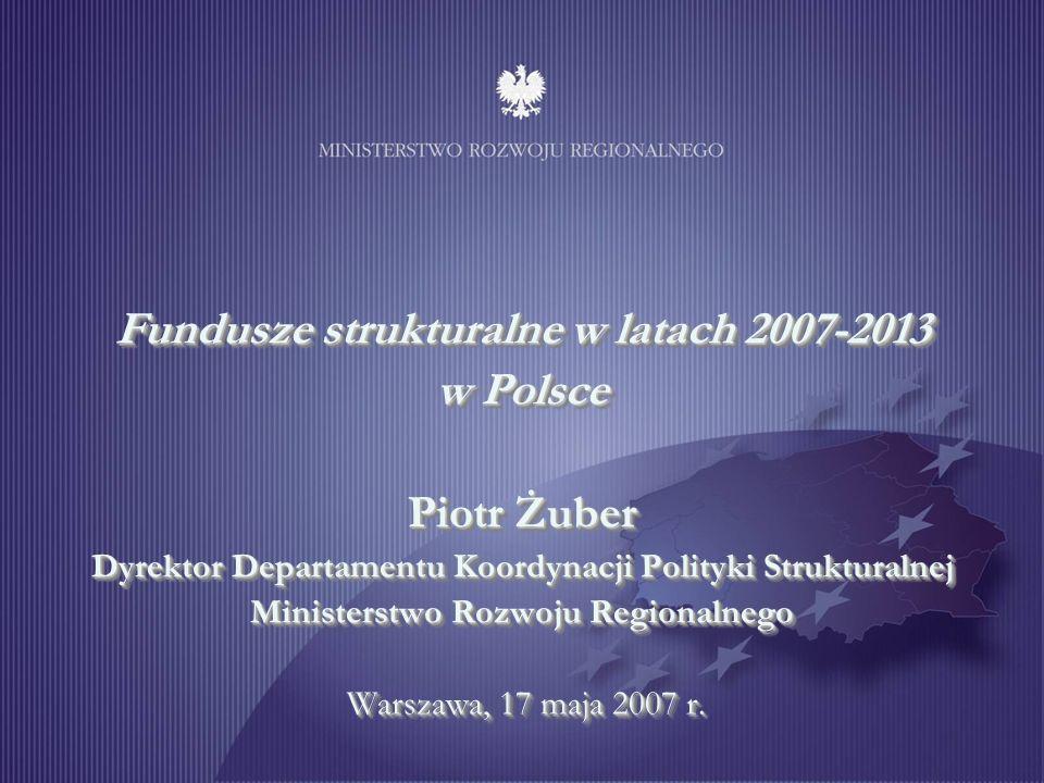 1 Fundusze strukturalne w latach 2007-2013 w Polsce Piotr Żuber Dyrektor Departamentu Koordynacji Polityki Strukturalnej Ministerstwo Rozwoju Regional
