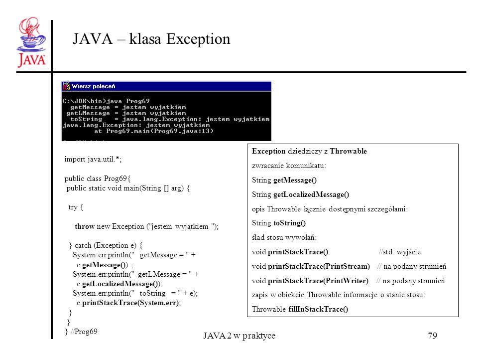 JAVA 2 w praktyce79 JAVA – klasa Exception Exception dziedziczy z Throwable zwracanie komunikatu: String getMessage() String getLocalizedMessage() opi