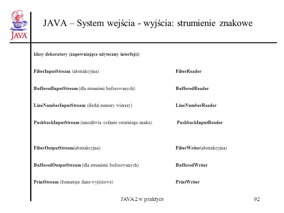 JAVA 2 w praktyce92 JAVA – System wejścia - wyjścia: strumienie znakowe klasy dekoratory (zapewniające użyteczny interfejs): FilterInputStream (abstra