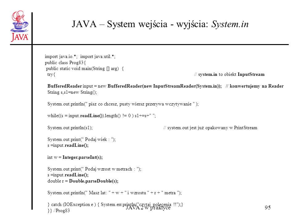 JAVA 2 w praktyce95 JAVA – System wejścia - wyjścia: System.in import java.io.*; import java.util.*; public class Prog83{ public static void main(Stri