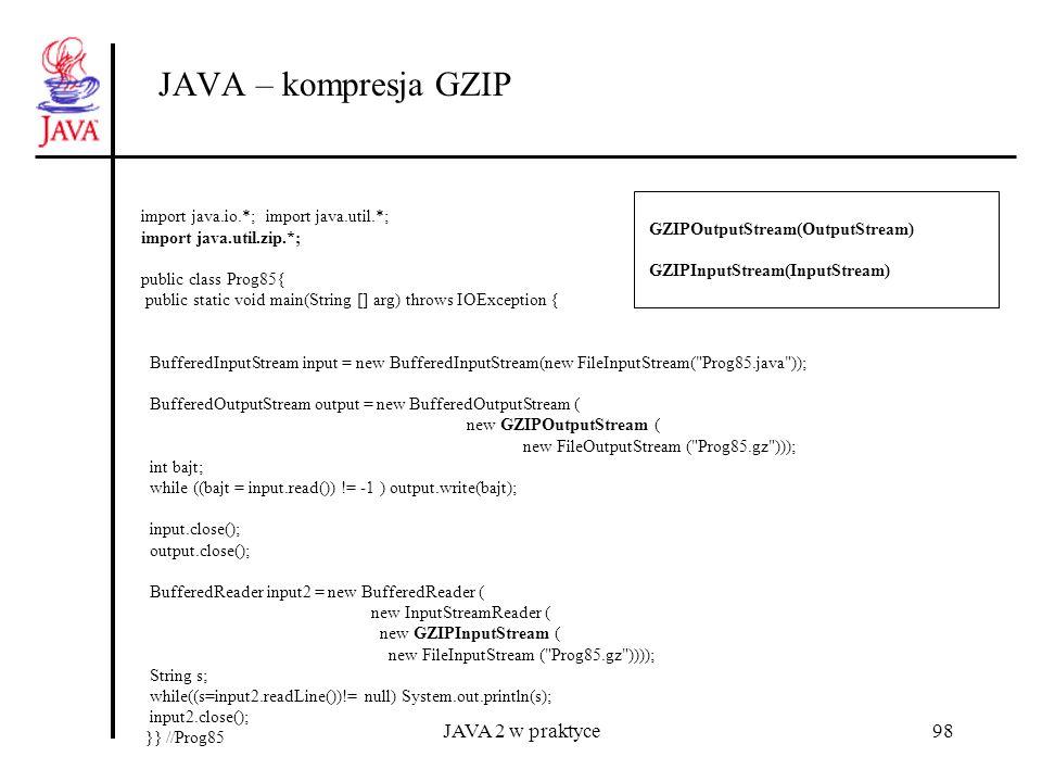 JAVA 2 w praktyce98 JAVA – kompresja GZIP import java.io.*; import java.util.*; import java.util.zip.*; public class Prog85{ public static void main(S