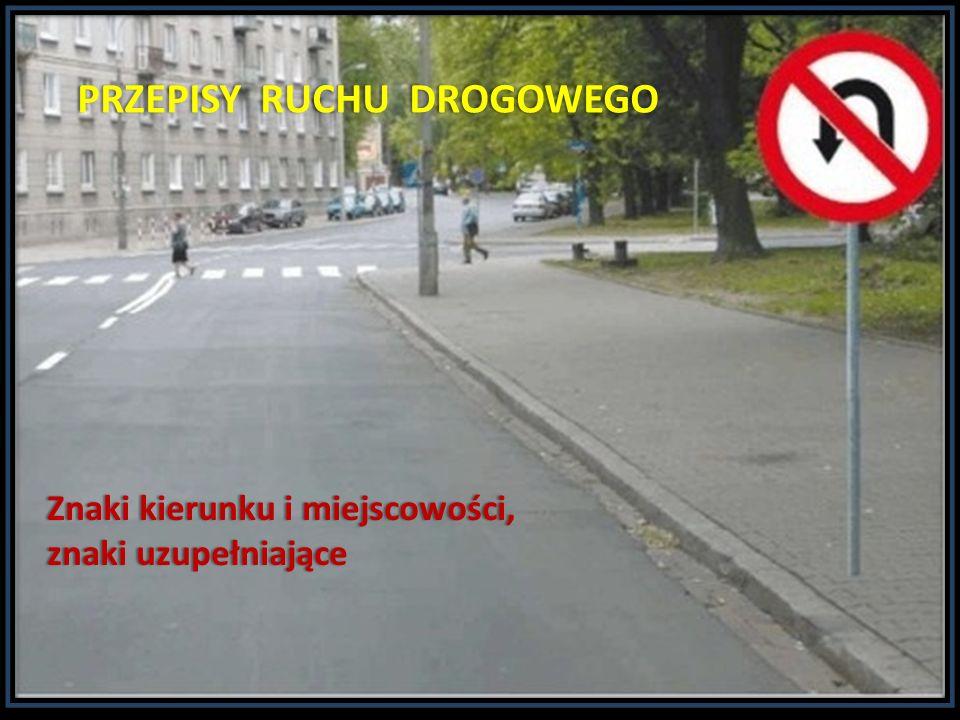 PRZEPISY RUCHU DROGOWEGOPRZEPISY RUCHU DROGOWEGO Znaki kierunku i miejscowości,Znaki kierunku i miejscowości, znaki uzupełniająceznaki uzupełniające