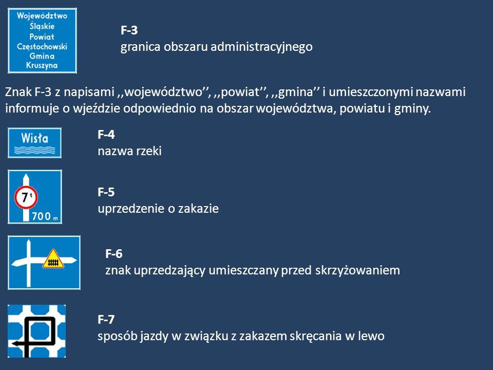 F-3 granica obszaru administracyjnego Znak F-3 z napisami,,województwo,,,powiat,,,gmina i umieszczonymi nazwami informuje o wjeździe odpowiednio na ob