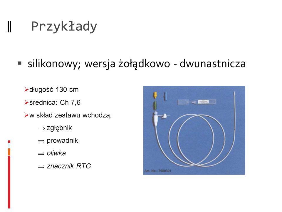 Przykłady silikonowy; wersja żołądkowo - dwunastnicza długość 130 cm średnica: Ch 7,6 w skład zestawu wchodzą: zgłębnik prowadnik oliwka znacznik RTG