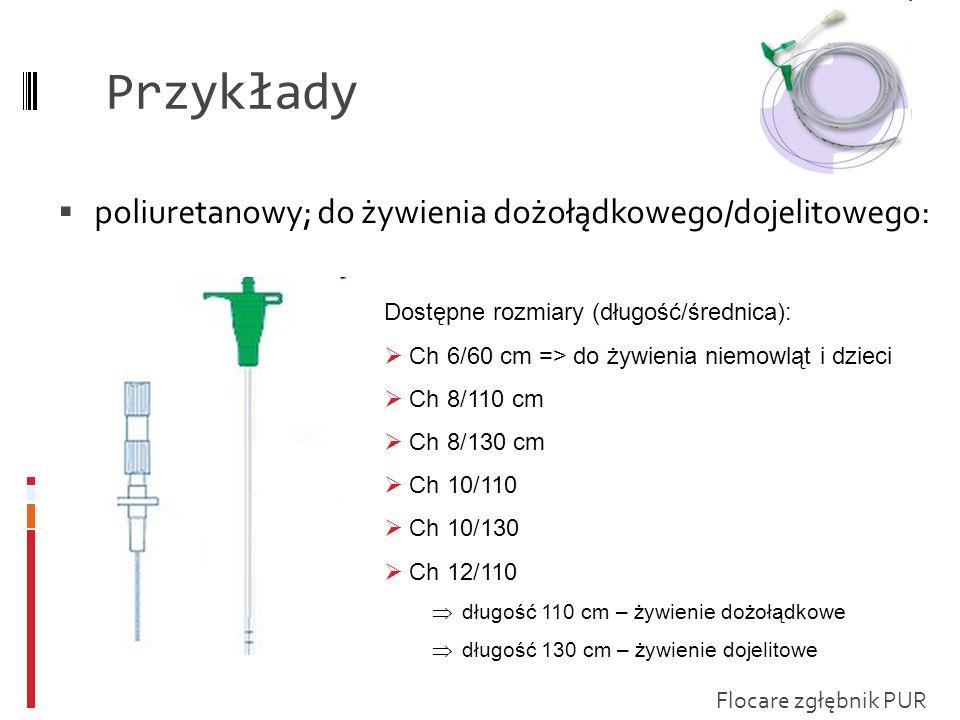 Przykłady poliuretanowy; do żywienia dożołądkowego/dojelitowego: Dostępne rozmiary (długość/średnica): Ch 6/60 cm => do żywienia niemowląt i dzieci Ch