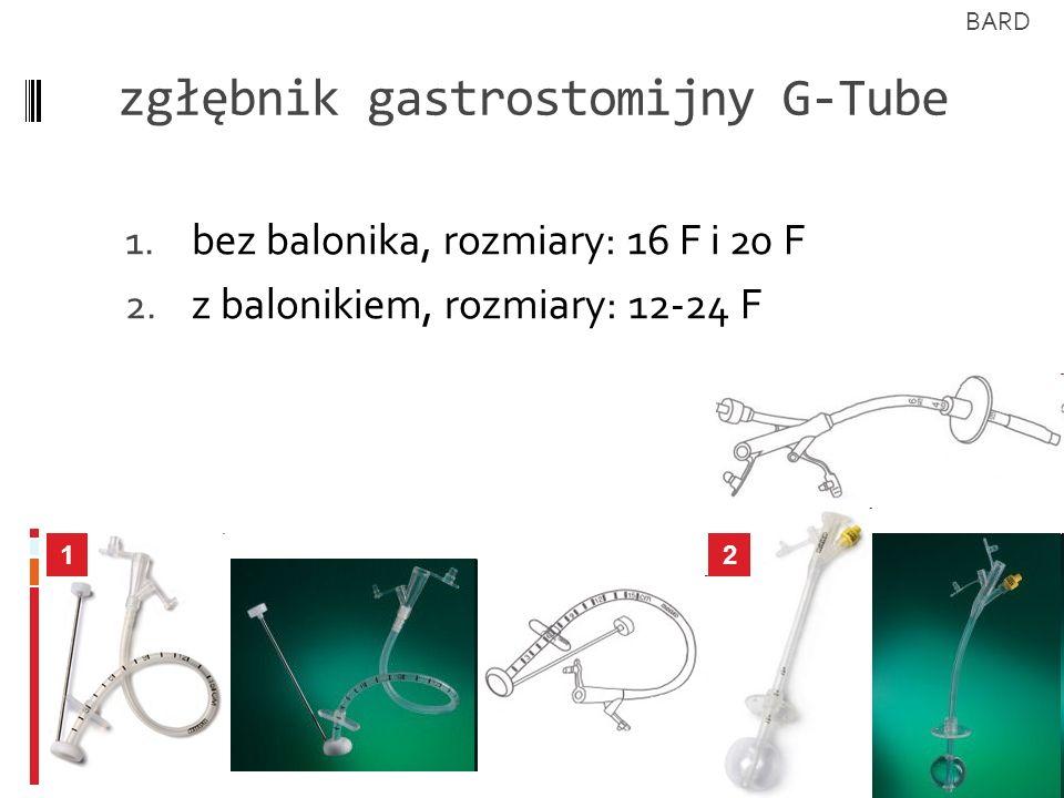 zgłębnik gastrostomijny G-Tube 1. bez balonika, rozmiary: 16 F i 20 F 2. z balonikiem, rozmiary: 12-24 F 12 BARD