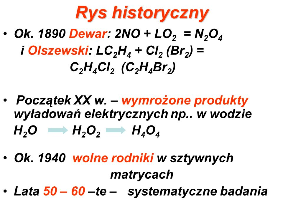 Ryshistoryczny Rys historyczny Ok. 1890 Dewar: 2NO + LO 2 = N 2 O 4 i Olszewski: LC 2 H 4 + Cl 2 (Br 2 ) = C 2 H 4 Cl 2 (C 2 H 4 Br 2 ) Początek XX w.