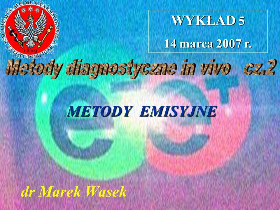 dr Marek Wasek METODY EMISYJNE WYKŁAD 5 14 marca 2007 r.