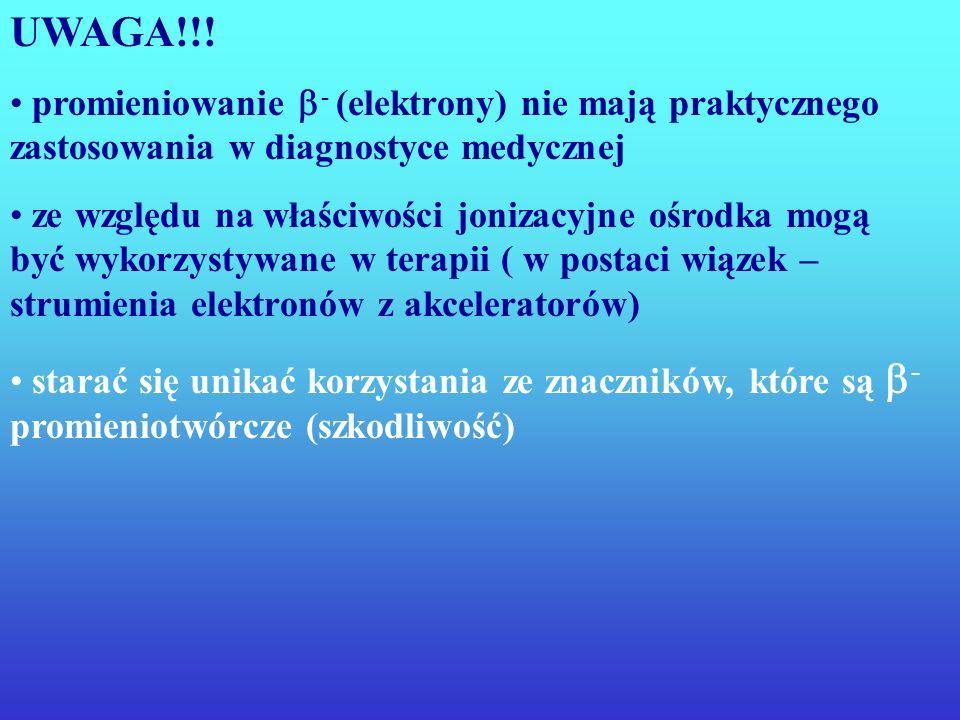 Promieniowanie gamma lub promieniowanie pozytonowe (wskażniki izotopowe) niezbędne w diagnostyce medycznej uzyskujemy z rozpadów radionuklidów (izotop