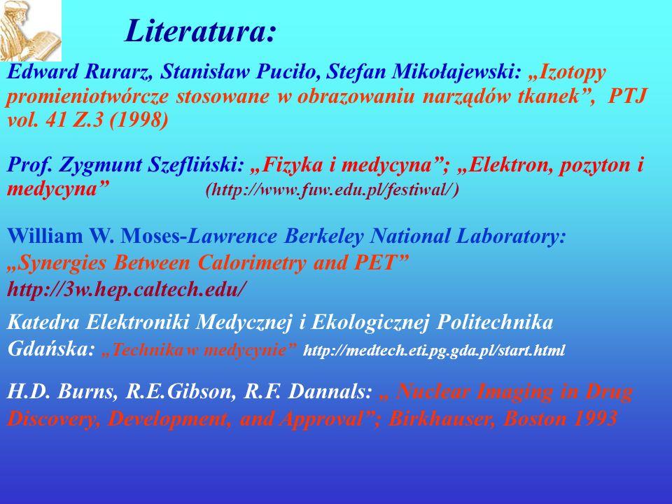 Literatura: Edward Rurarz, Stanisław Puciło, Stefan Mikołajewski: Izotopy promieniotwórcze stosowane w obrazowaniu narządów tkanek, PTJ vol.