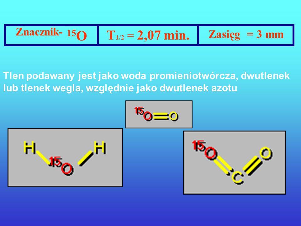 http://www.crump.ucla.edu/software/lpp/radioisotopes/tracers.html RADIOFARMACEUTYKI STOSOWANE W DIAGNOSTYCE PET Znacznik - 11 C T 1/2 = 20,4 min. Zasi