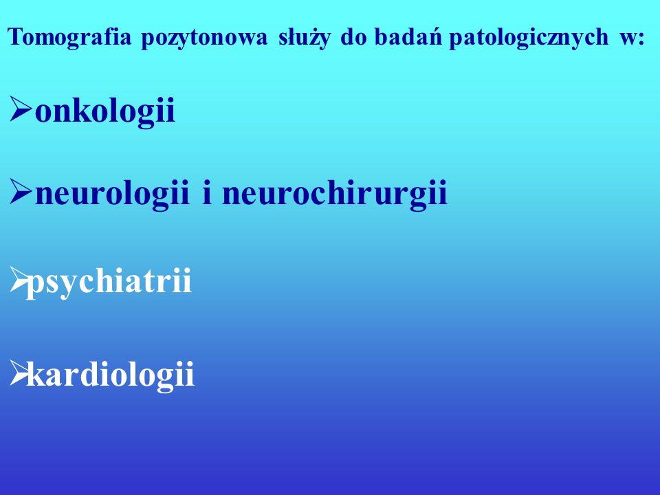 ZASTOSOWANIA Tomografia pozytonowa służy: do badania przepływu krwi przez określone narządy metabolizmu tlenu, glukozy, leków itp. badanie ekspresji n