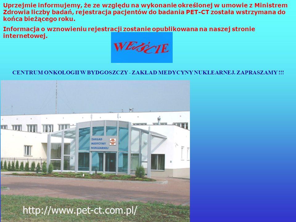 PET W POLSCE 26.02.2003 r. – Regionalne Centrum Onkologii w Bydgoszczy ( I-szy PET w Polsce) 24.04.2003 r. – Centrum Badawcze Medycyny Nuklearnej (OBR