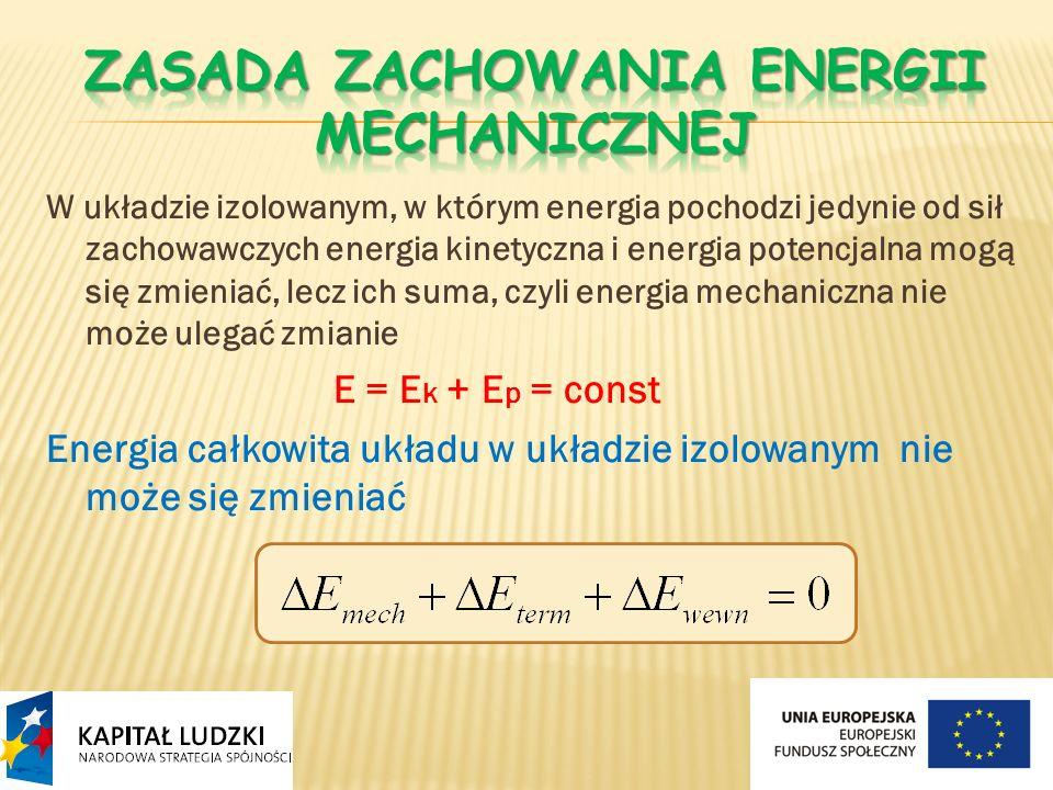 W układzie izolowanym, w którym energia pochodzi jedynie od sił zachowawczych energia kinetyczna i energia potencjalna mogą się zmieniać, lecz ich sum