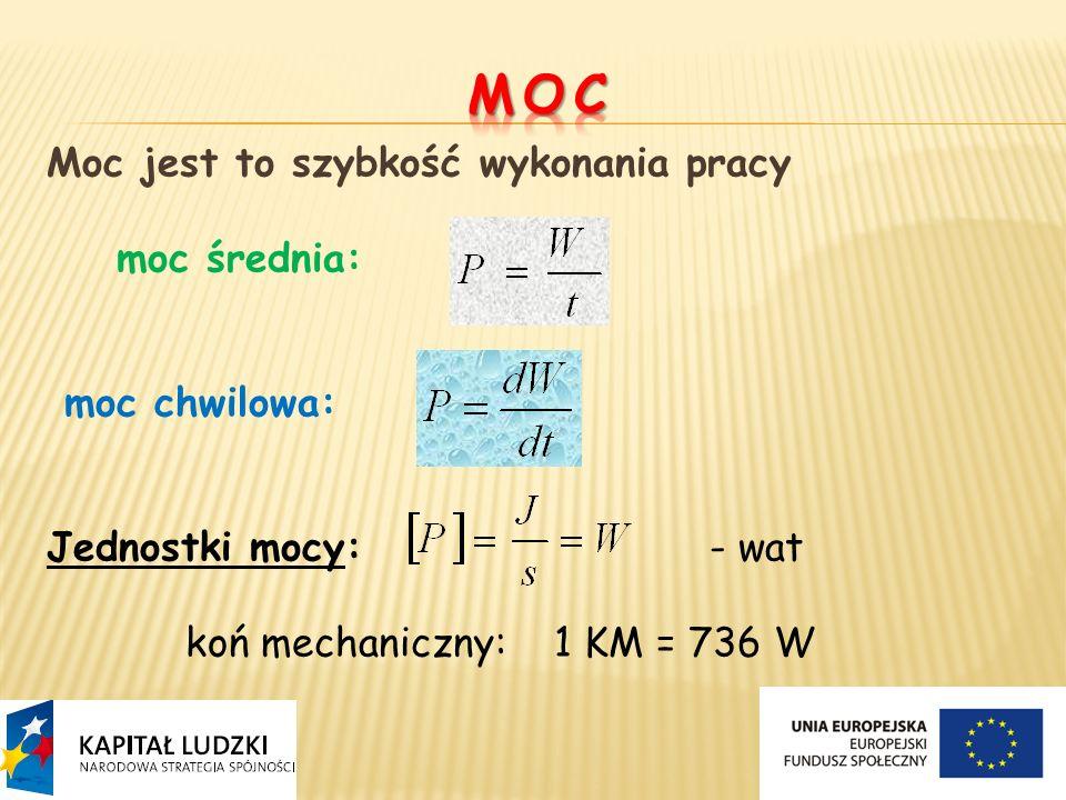 Moc jest to szybkość wykonania pracy moc średnia: moc chwilowa: Jednostki mocy: - wat koń mechaniczny: 1 KM = 736 W