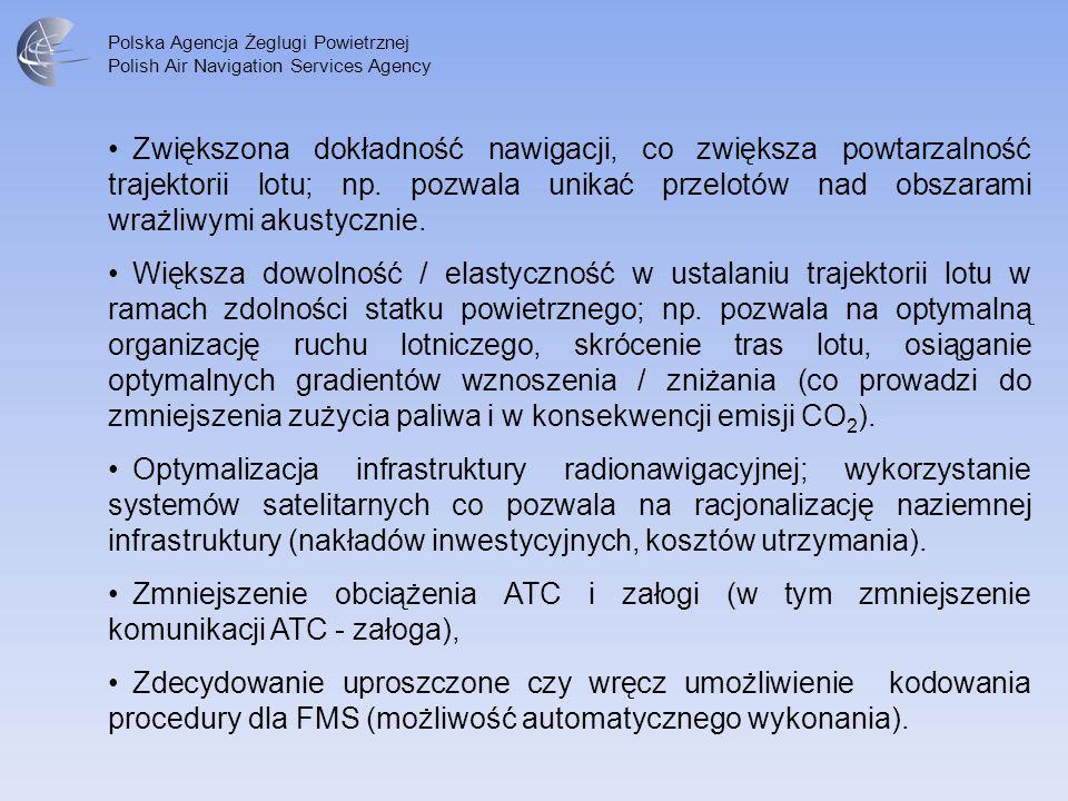Polska Agencja Żeglugi Powietrznej Polish Air Navigation Services Agency Zwiększona dokładność nawigacji, co zwiększa powtarzalność trajektorii lotu;
