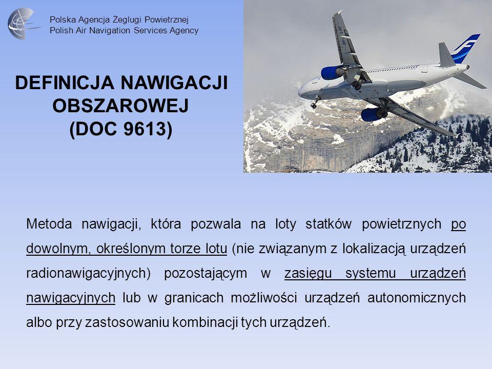 Polska Agencja Żeglugi Powietrznej Polish Air Navigation Services Agency Koncepcja PBN definiuje dwa główne rodzaje specyfikacji nawigacyjnych stanowiących zestaw wymogów, funkcjonalności i parametrów niezbędnych do wykonania operacji lotniczej w danej strukturze przestrzeni powietrznej: Specyfikację RNAV – która zakłada m.in.