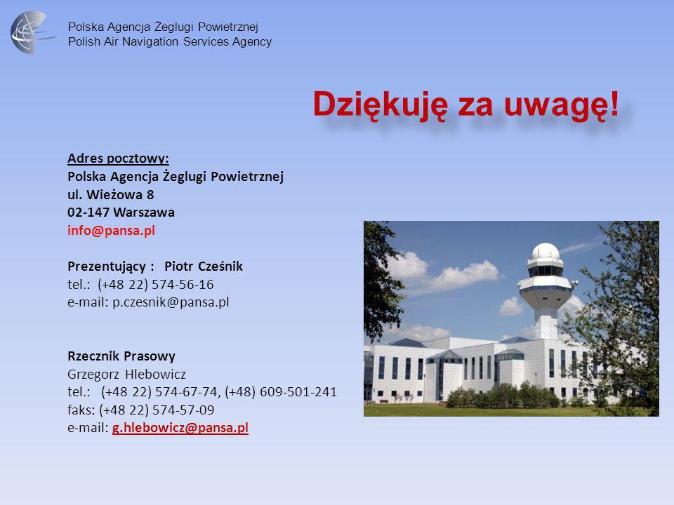 Polska Agencja Żeglugi Powietrznej Polish Air Navigation Services Agency Dziękuję za uwagę! Adres pocztowy: Polska Agencja Żeglugi Powietrznej ul. Wie