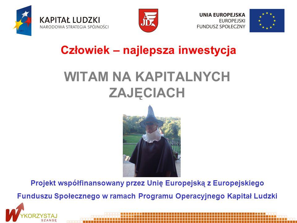 WITAM NA KAPITALNYCH ZAJĘCIACH Projekt współfinansowany przez Unię Europejską z Europejskiego Funduszu Społecznego w ramach Programu Operacyjnego Kapi