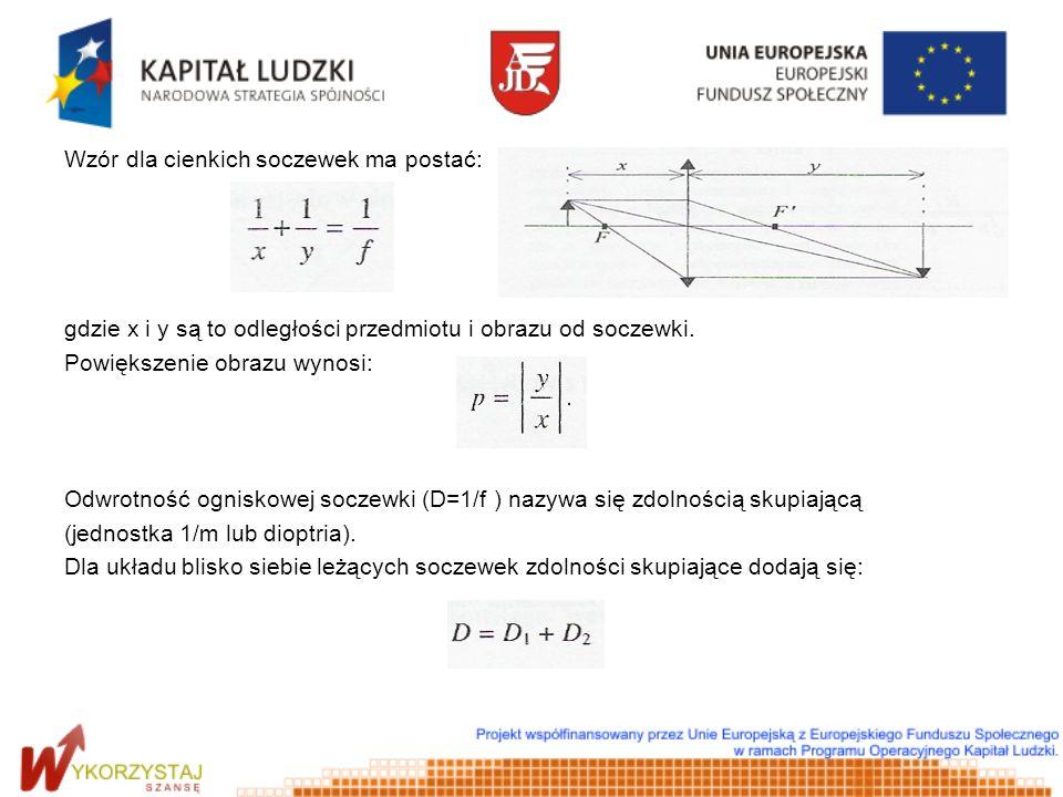 Wzór dla cienkich soczewek ma postać: gdzie x i y są to odległości przedmiotu i obrazu od soczewki. Powiększenie obrazu wynosi: Odwrotność ogniskowej
