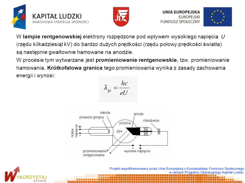 W lampie rentgenowskiej elektrony rozpędzone pod wpływem wysokiego napięcia U (rzędu kilkadziesiąt kV) do bardzo dużych prędkości (rzędu połowy prędko