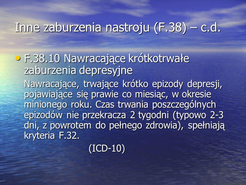 Inne zaburzenia nastroju (F.38) – c.d. F.38.10 Nawracające krótkotrwałe zaburzenia depresyjne F.38.10 Nawracające krótkotrwałe zaburzenia depresyjne N