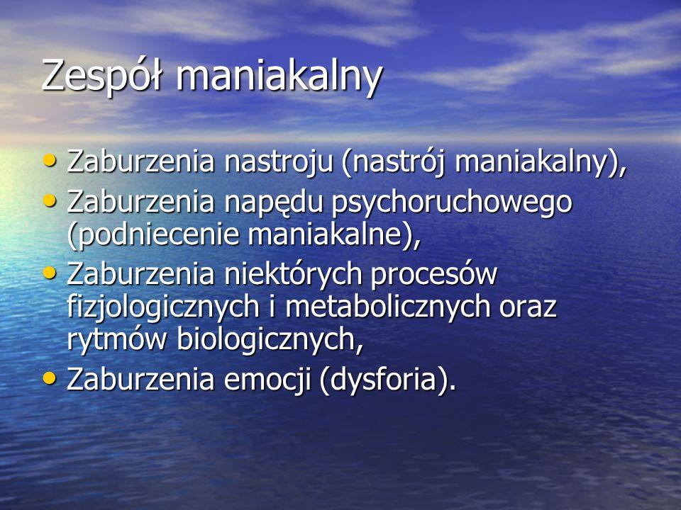 Zespół maniakalny Zaburzenia nastroju (nastrój maniakalny), Zaburzenia nastroju (nastrój maniakalny), Zaburzenia napędu psychoruchowego (podniecenie maniakalne), Zaburzenia napędu psychoruchowego (podniecenie maniakalne), Zaburzenia niektórych procesów fizjologicznych i metabolicznych oraz rytmów biologicznych, Zaburzenia niektórych procesów fizjologicznych i metabolicznych oraz rytmów biologicznych, Zaburzenia emocji (dysforia).