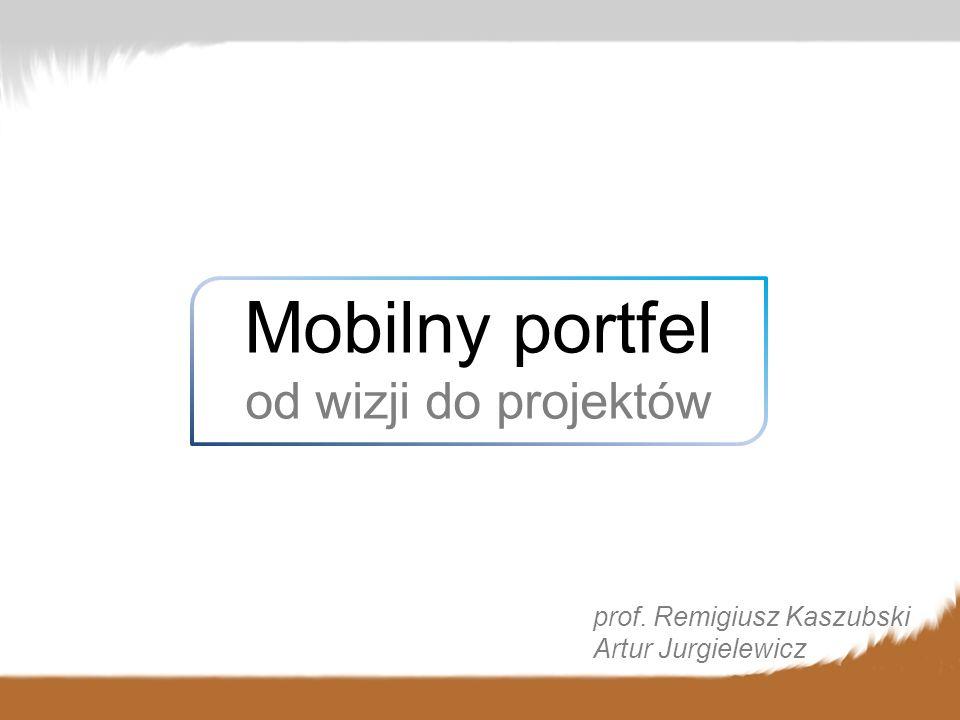 Mobilny portfel od wizji do projektów prof. Remigiusz Kaszubski Artur Jurgielewicz