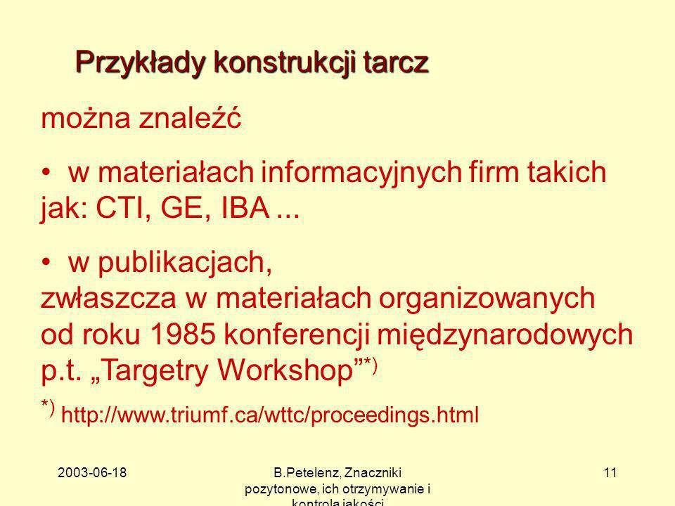 2003-06-18B.Petelenz, Znaczniki pozytonowe, ich otrzymywanie i kontrola jakości 11 Przykłady konstrukcji tarcz można znaleźć w materiałach informacyjn