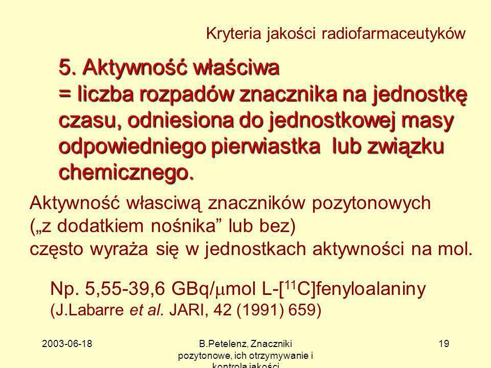 2003-06-18B.Petelenz, Znaczniki pozytonowe, ich otrzymywanie i kontrola jakości 19 5. Aktywność właściwa = liczba rozpadów znacznika na jednostkę czas