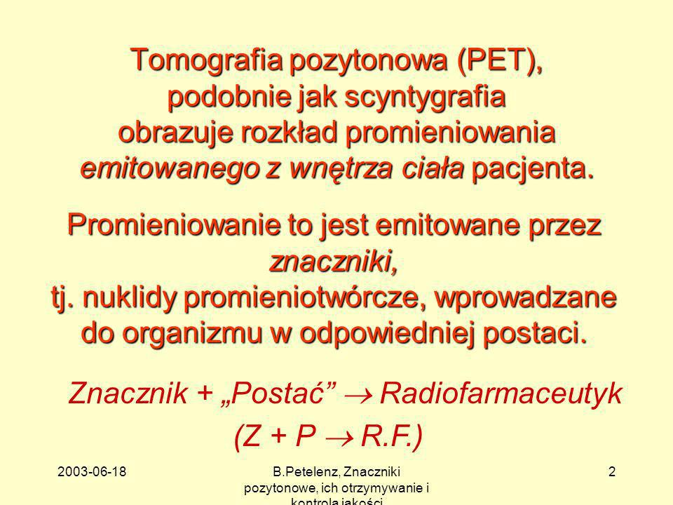 2003-06-18B.Petelenz, Znaczniki pozytonowe, ich otrzymywanie i kontrola jakości 2 Tomografia pozytonowa (PET), podobnie jak scyntygrafia obrazuje rozk