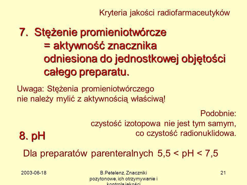 2003-06-18B.Petelenz, Znaczniki pozytonowe, ich otrzymywanie i kontrola jakości 21 7. Stężenie promieniotwórcze = aktywność znacznika odniesiona do je