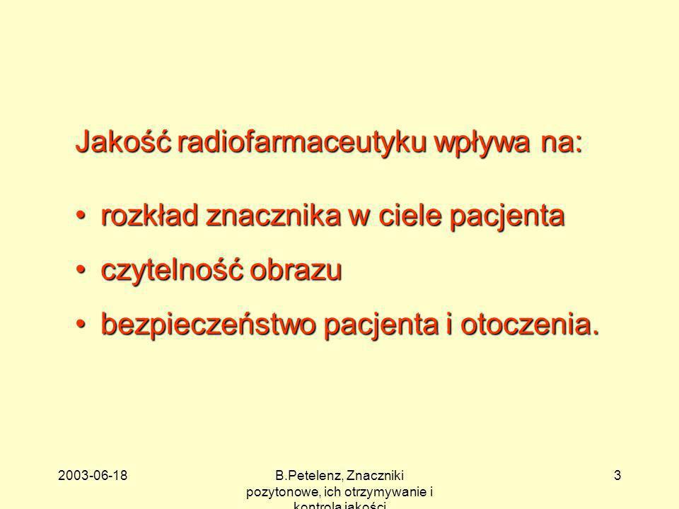 2003-06-18B.Petelenz, Znaczniki pozytonowe, ich otrzymywanie i kontrola jakości 4 Najważniejsze znaczniki pozytonowe 11 C, 13 N, 15 O - organiczne (izotopy występujących w organizmie trwałych izotopów węgla, azotu i tlenu) 94m Tc, 122 I, 124 I, 68 Ga, 82 Rb, 86 Y, 110 In,...