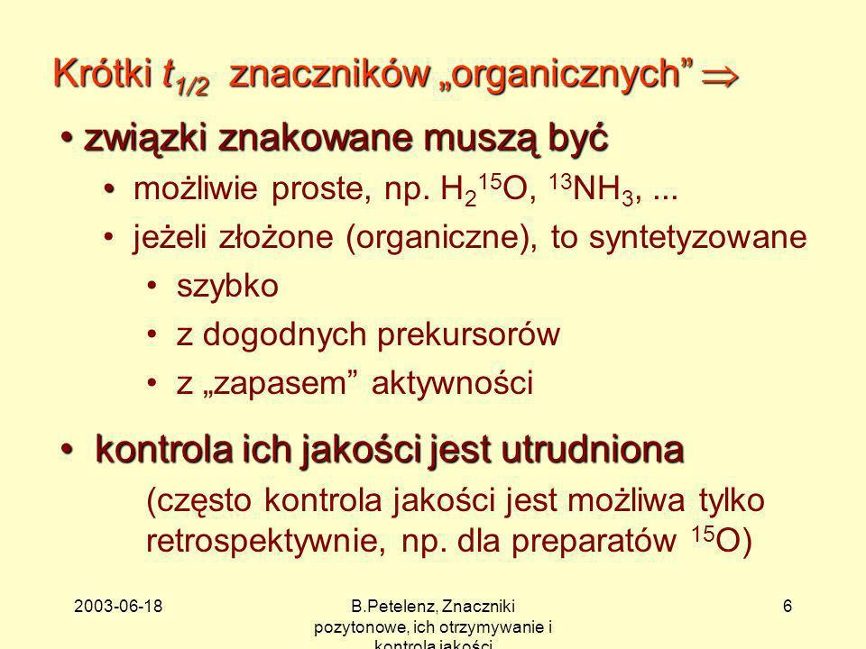 2003-06-18B.Petelenz, Znaczniki pozytonowe, ich otrzymywanie i kontrola jakości 6 związki znakowane muszą być związki znakowane muszą być możliwie pro