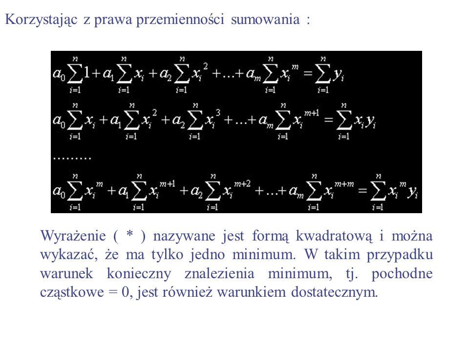 Korzystając z prawa przemienności sumowania : Wyrażenie ( * ) nazywane jest formą kwadratową i można wykazać, że ma tylko jedno minimum. W takim przyp