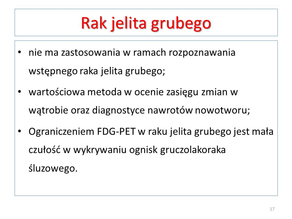 Rak jelita grubego nie ma zastosowania w ramach rozpoznawania wstępnego raka jelita grubego; wartościowa metoda w ocenie zasięgu zmian w wątrobie oraz