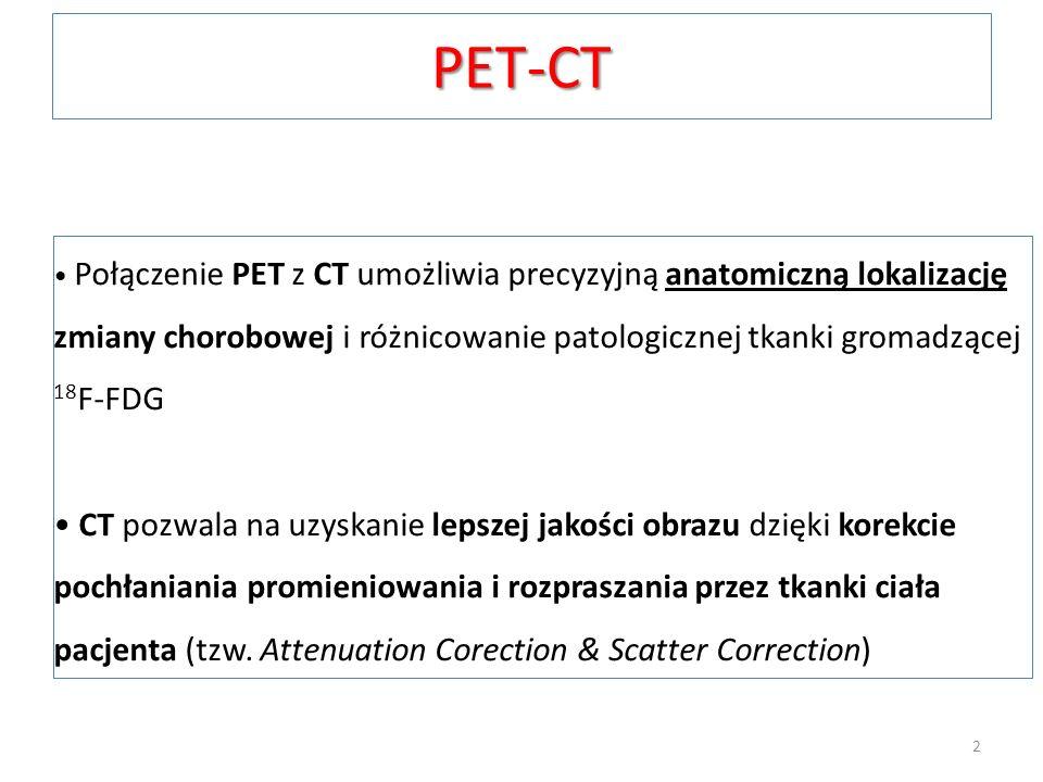 PET-CT Połączenie PET z CT umożliwia precyzyjną anatomiczną lokalizację zmiany chorobowej i różnicowanie patologicznej tkanki gromadzącej 18 F-FDG CT