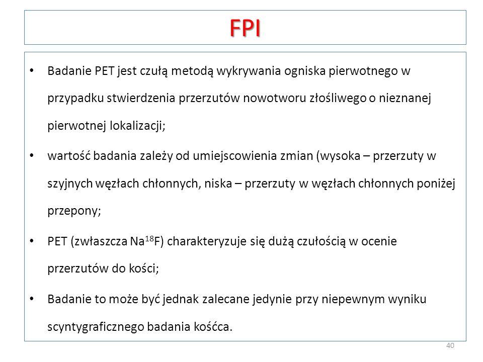 FPI Badanie PET jest czułą metodą wykrywania ogniska pierwotnego w przypadku stwierdzenia przerzutów nowotworu złośliwego o nieznanej pierwotnej lokal