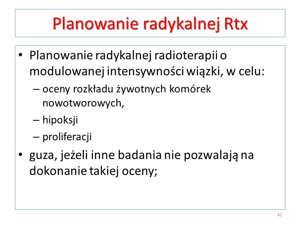 Planowanie radykalnej Rtx Planowanie radykalnej radioterapii o modulowanej intensywności wiązki, w celu: – oceny rozkładu żywotnych komórek nowotworow