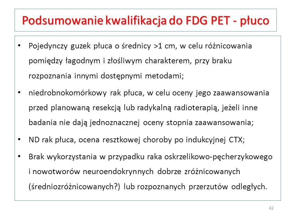 Podsumowanie kwalifikacja do FDG PET - płuco Pojedynczy guzek płuca o średnicy >1 cm, w celu różnicowania pomiędzy łagodnym i złośliwym charakterem, p