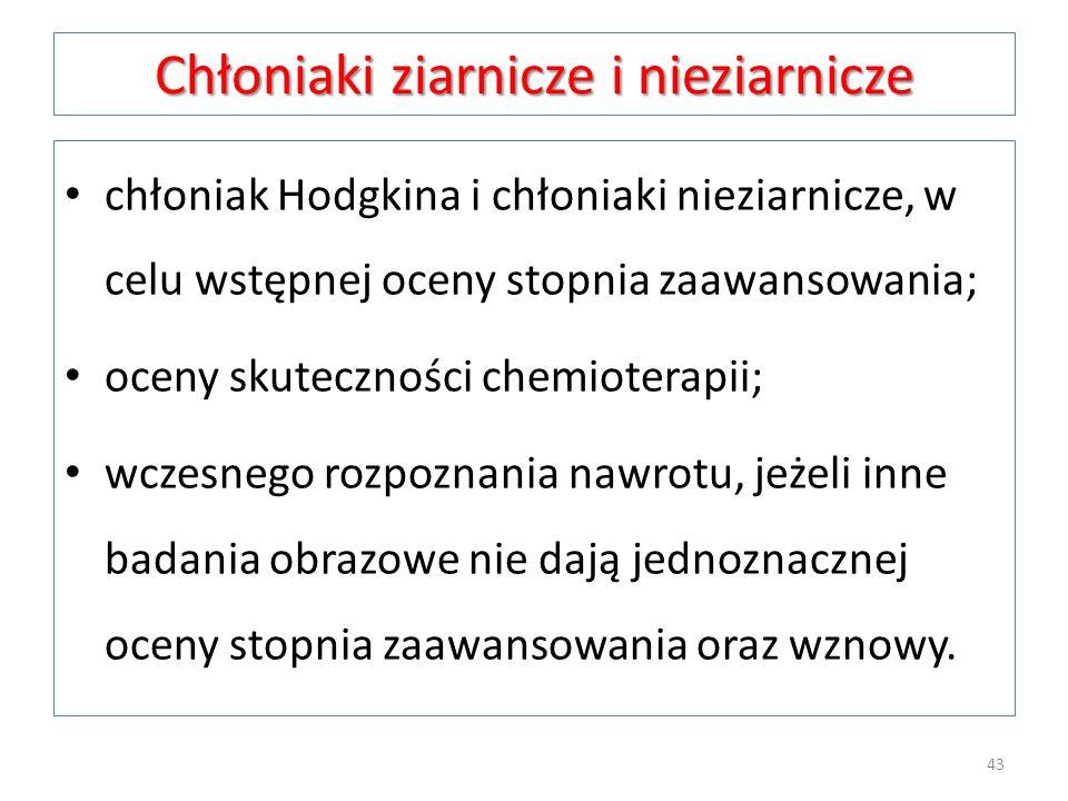 Chłoniaki ziarnicze i nieziarnicze chłoniak Hodgkina i chłoniaki nieziarnicze, w celu wstępnej oceny stopnia zaawansowania; oceny skuteczności chemiot