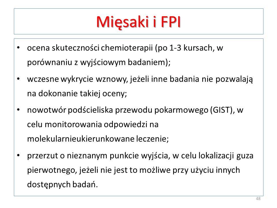 Mięsaki i FPI ocena skuteczności chemioterapii (po 1-3 kursach, w porównaniu z wyjściowym badaniem); wczesne wykrycie wznowy, jeżeli inne badania nie